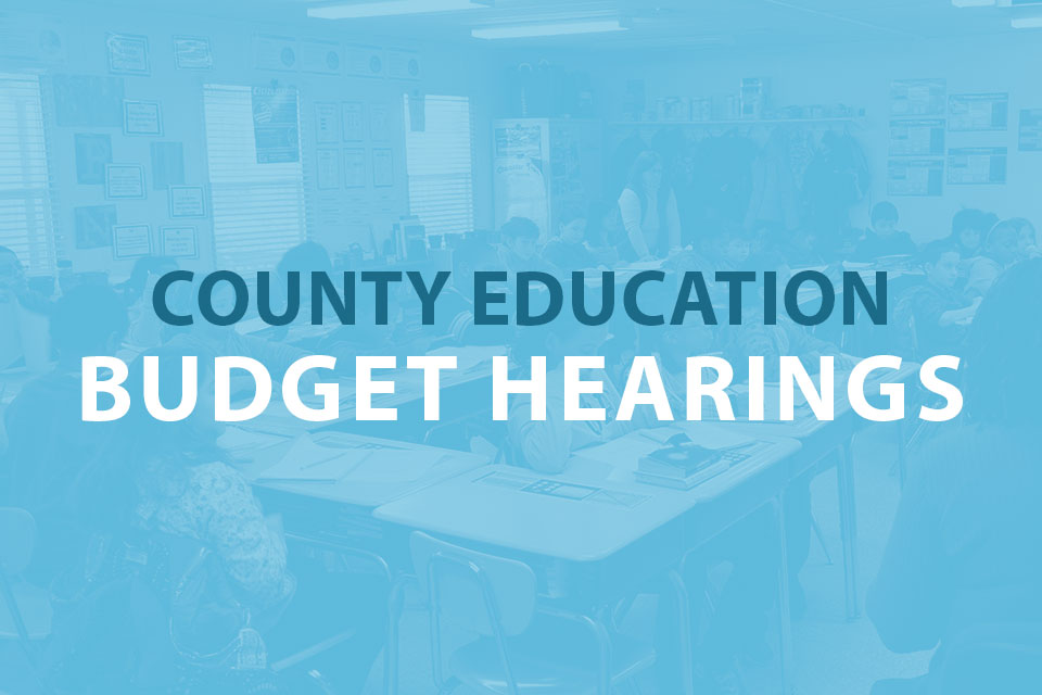 Share Your Thoughts at County Education Budget Hearings